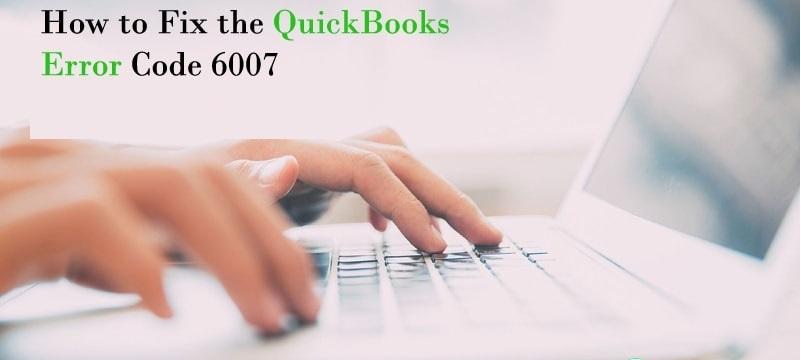 QuickBooks Error Code 6007 -Just Accounting